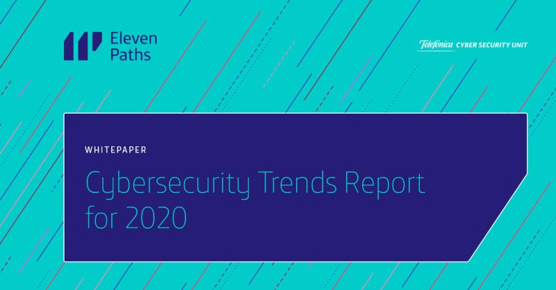 Cybersecurity Trends Report for 2020 from ElevenPaths