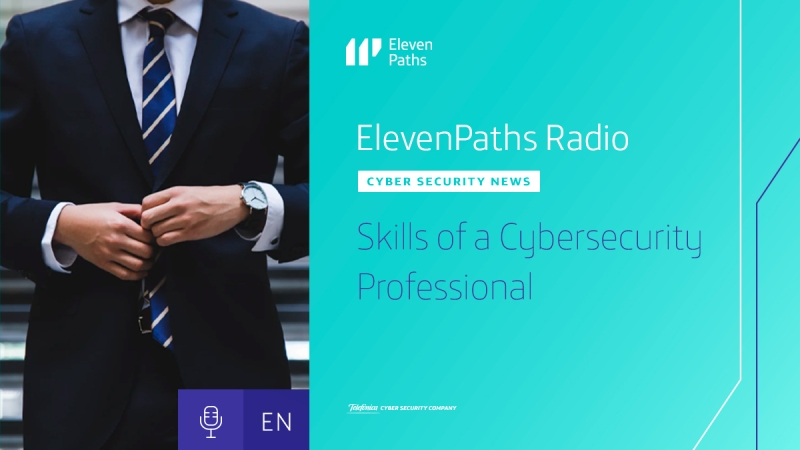 ElevenPaths Radio English #1 - Skills of a Cybersecurity Professional