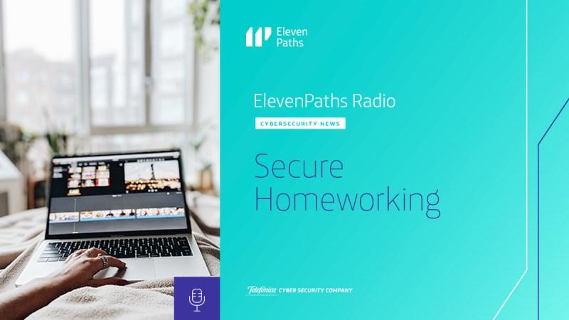 ElevenPaths Radio English #2 – Secure Homeworking