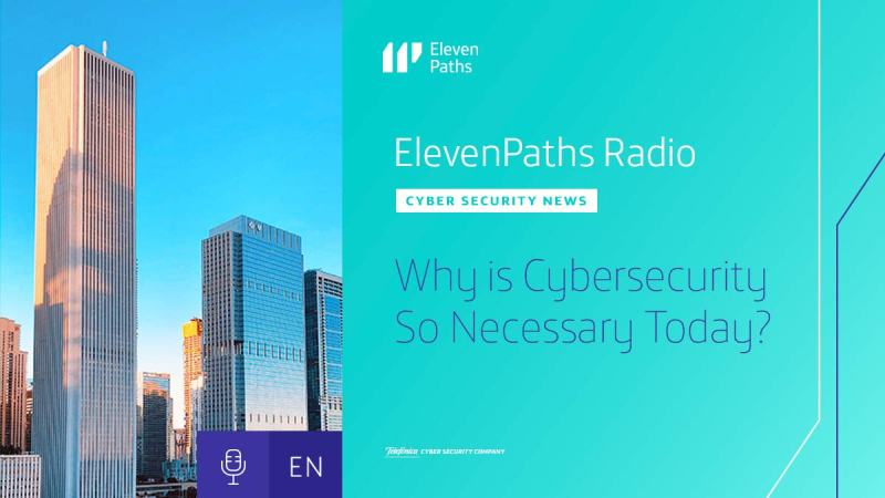 ElevenPaths Radio English #3 - Why is Cybersecurity So Necessary Today?