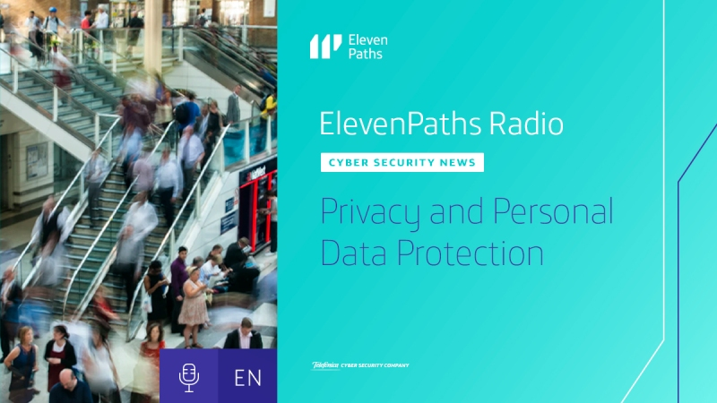 ElevenPaths Radio English #4 - Privacy and Personal Data Protection