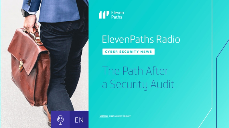 ElevenPaths Radio English #5 - The Path After a Security Audit